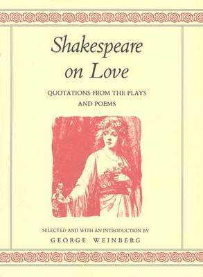 Shakespeare on Love: Quotations from the Plays and Poems by William Shakespeare