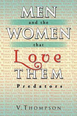 Men and the Women That Love Them by V. Thompson