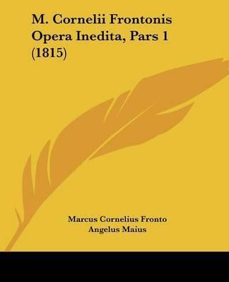 M. Cornelii Frontonis Opera Inedita, Pars 1 (1815) by Marcus Cornelius Fronto