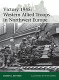 Victory 1945: Western Allied Troops in Northwest Europe by Gordon L. Rottman