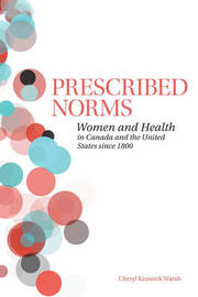 Prescribed Norms: Women and Health in Canada and the United States Since 1800 by Cheryl Krasnick Warsh image