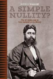 A Simple Nullity The Wi Parata Case in New Zealand law and History by David V. Williams
