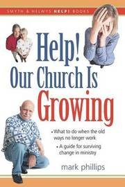 Help! Our Church Is Growing by Mark Phillips