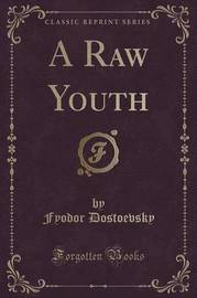 A Raw Youth (Classic Reprint) by Fyodor Dostoevsky