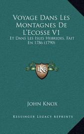 Voyage Dans Les Montagnes de L'Ecosse V1: Et Dans Les Isles Hebrides, Fait En 1786 (1790) by John Knox
