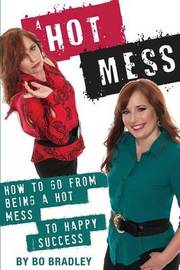 A Hot Mess by Bo Bradley