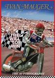 Ivan Mauger: The Will to Win : the Autobiography