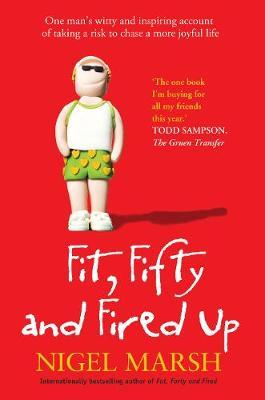Fit, Fifty and Fired Up by Nigel Marsh