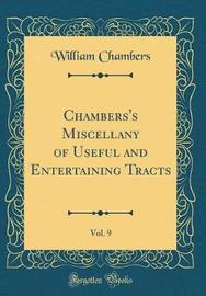 Chambers's Miscellany of Useful and Entertaining Tracts, Vol. 9 (Classic Reprint) by William Chambers image