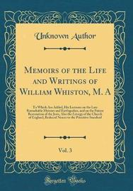 Memoirs of the Life and Writings of William Whiston, M. A, Vol. 3 by Unknown Author image