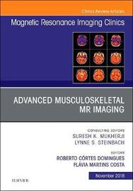 Advanced Musculoskeletal MR Imaging, An Issue of Magnetic Resonance Imaging Clinics of North America by Roberto Domingues