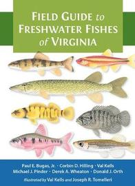 Field Guide to Freshwater Fishes of Virginia by Paul E. Bugas