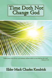 Time Doth Not Change God by Elder Mack Charles Kendrick