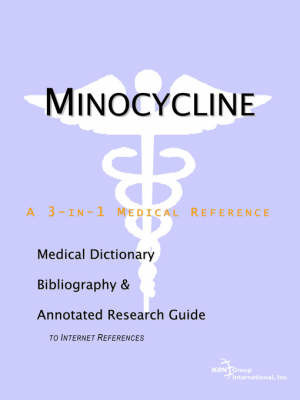 Minocycline - A Medical Dictionary, Bibliography, and Annotated Research Guide to Internet References by ICON Health Publications