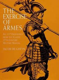 The Exercise of Armes: All 117 Engravings from the Classic 17th-Century Military Manual by Jacob De Gheyn image
