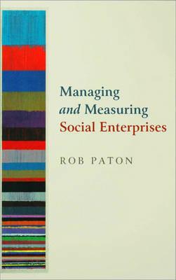Managing and Measuring Social Enterprises by Rob Paton