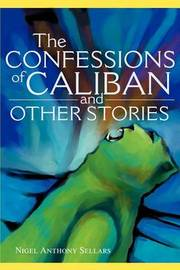 The Confessions of Caliban and Other Stories by Nigel A Sellars image