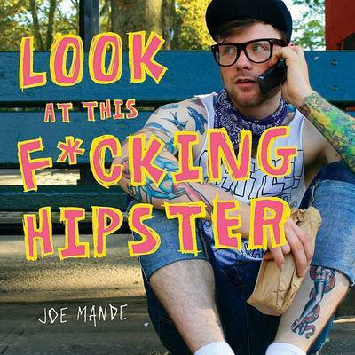 Look at This F*cking Hipster by Joe Mande image