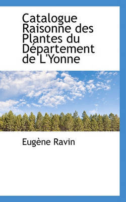Catalogue Raisonne Des Plantes Du Dpartement de L'Yonne by Eugne Ravin image