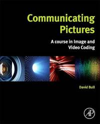 Communicating Pictures by David R. Bull