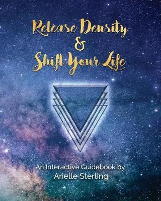 Release Density & Shift Your Life by Arielle Sterling image