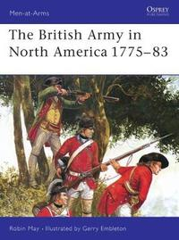 The British Army in North America, 1775-83 by Robin May