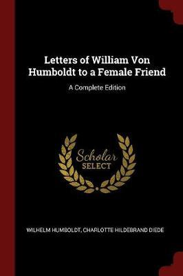 Letters of William Von Humboldt to a Female Friend by Wilhelm Humboldt