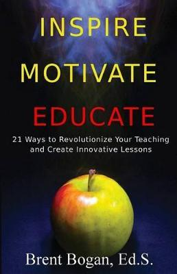 Inspire, Motivate, Educate! by Brent Bogan image