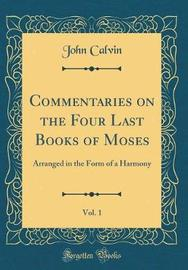 Commentaries on the Four Last Books of Moses, Vol. 1 by John Calvin image