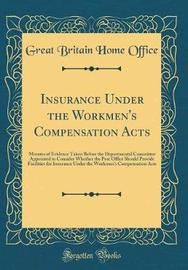 Insurance Under the Workmen's Compensation Acts by Great Britain Home Office