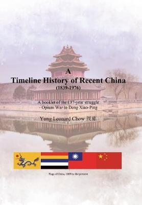 A Timeline History of Recent China (1839-1976) by Yung Leonard Chow