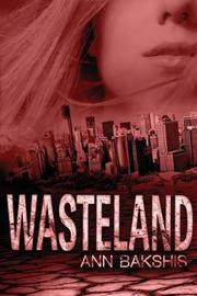 Wasteland by Ann Bakshis