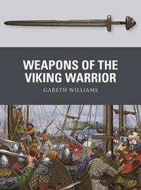 Weapons of the Viking Warrior by Gareth Williams