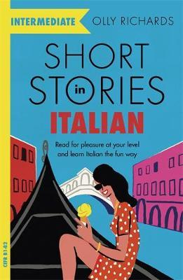 Short Stories in Italian for Intermediate Learners by Olly Richards