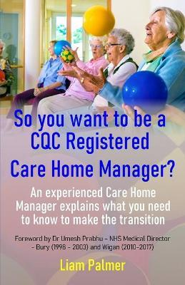 So you want to be a CQC Registered Care Home Manager? by Liam Palmer