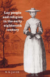 Lay People and Religion in the Early Eighteenth Century by W.M. Jacob