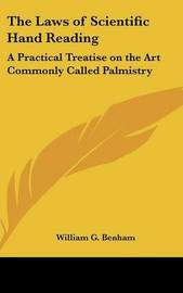 The Laws of Scientific Hand Reading: A Practical Treatise on the Art Commonly Called Palmistry by William G. Benham image