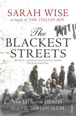 The Blackest Streets: The Life and Death of a Victorian Slum by Sarah Wise