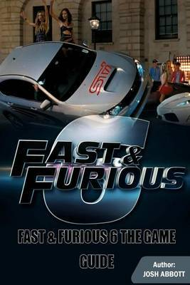 Fast and Furious 6 Guide by Josh Abbott