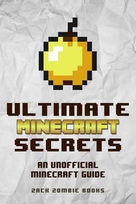 Ultimate Minecraft Secrets by Zack Zombie Books