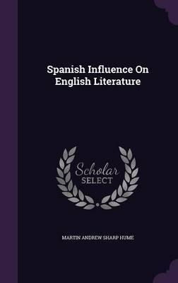 Spanish Influence on English Literature by Martin Andrew Sharp Hume image