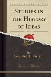 Studies in the History of Ideas, Vol. 1 (Classic Reprint) by Columbia University image