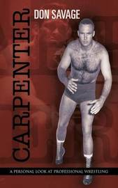 Carpenter: A Personal Look at Professional Wrestling by Don Savage