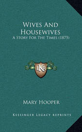 Wives and Housewives: A Story for the Times (1875) by Mary Hooper
