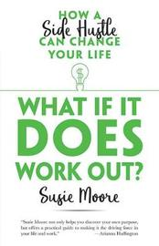 What If It Does Work Out?: How a Side Hustle Can Change Your Life by Susie Moore