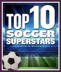 Top 10 Soccer Superstars by K C Kelley