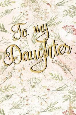 To my Daughter by Mom Journal