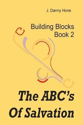 The ABC's of Salvation by J Danny Hone
