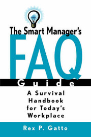 The Smart Manager's F.A.Q. Guide by Rex P. Gatto image