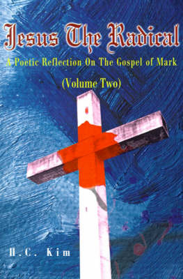 Jesus the Radical: A Poetic Reflection on the Gospel of Mark by H.C. Kim image